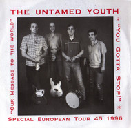 UNTAMED YOUTH - YOU GOTTA STOP/OUR MESSAGE TO THE WORLD