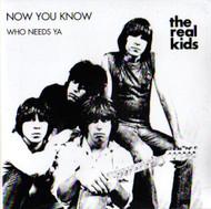 REAL KIDS - NOW YOU KNOW/WHO NEEDS YA