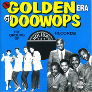 GOLDEN ERA OF DOO WOPS: HOLIDAY RECORDS (CD 7054)