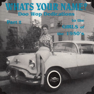 WHAT'S YOUR NAME? DOO WOP DEDICATION TO THE GIRLS OF THE FIFTIES (CD 7101)