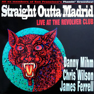CHRIS WILSON / JAMES FERRELL / DANNY MIHM - STRAIGHT OUTTA MADRID: LIVE AT THE REVOLVER CLUB