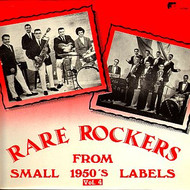 RARE ROCKERS FROM SMALL 1950'S LABELS VOL. 4