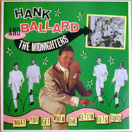 HANK BALLARD AND THE MIDNIGHTERS - WHAT YOU GET WHEN THE GETTING GETS GOOD