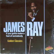 RAY • JAMES RAY - IF YOU GOTTA MAKE A FOOL OF SOMEBODY