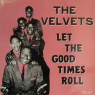 VELVETS - LET THE GOOD TIMES ROLL