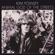 KIM FOWLEY - ANIMAL GOD OF THE STREETS
