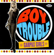 BOY TROUBLE: THE GARPAX GIRLS (CD)