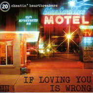 IF LOVIN' YOU IS WRONG: 20 CHEATIN' HEARTBREAKERS (CD)