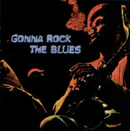 GONNA ROCK THE BLUES (CD)