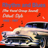 RHYTHM & BLUES DETROIT STYLE: VOCAL GROUP STYLE 1952-57 (CD)