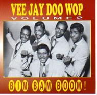 VEE JAY DOO WOP VOL. 2 : BIM BAM BOOM (CD)