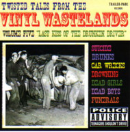 TWISTED TALES FROM THE VINYL WASTELANDS VOL. 5: LAST KISS OF THE DRUNKEN DRIVER (CD)