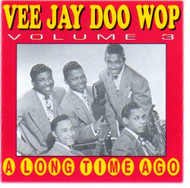VEE JAY DOO WOP VOL. 3: A LONG TIME AGO (CD)