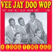 VEE JAY DOO WOP VOL. 3: A LONG TIME AGO (CD)