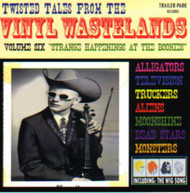 TWISTED TALES FROM THE VINYL WASTELANDS VOL. 6: STRANGE HAPPENINGS AT THE BOONIES (CD)