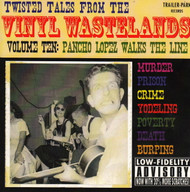 TWISTED TALES FROM THE VINYL WASTELANDS VOL. 10: PANCHO LOPEZ WALKS THE LINE (CD)