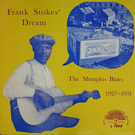 FRANK STOKES DREAM  - MEMPHIS BLUES 1927-1931
