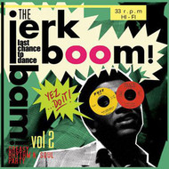 JERK BOOM! BAM! LAST CHANCE TO DANCE VOL 2 - GREASY RHYTHM N SOUL PARTY