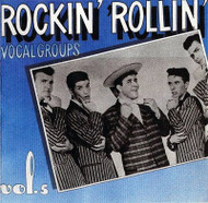 ROCKIN' ROLLIN' VOCAL GROUPS VOL. 5