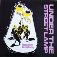 UNDER THE STREET LAMP - A COLLECTION OF RARE SOUL GROUP RECORDINGS