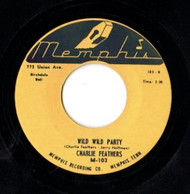 CHARLIE FEATHERS - WILD WILD PARTY 45RaB-0135