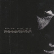 302 JOHN FELICE & THE LOWDOWNS - NOTHING PRETTY CD (302)