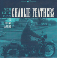 142 CHARLIE FEATHERS - WE'RE GETTING CLOSER TO BEING APART / IF YOU WERE MINE TO LOSE (142)
