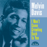 155 MELVIN DAVIS - I WON'T COME CRAWLING BACK TO YOU / I DON'T WANT YOU NO MORE (155)