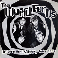 WORLD FOR US: 18 EURO-BEAT SWINGERS 1965-67