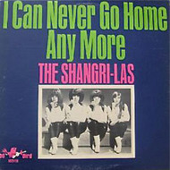 SHANGRI-LAS - I CAN NEVER GO HOME ANY MORE