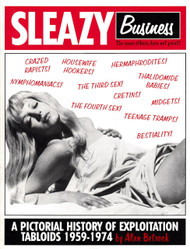SLEAZY BUSINESS: A Pictoral History of Exploitation Tabloids 1959-1974 by Alan Betrock