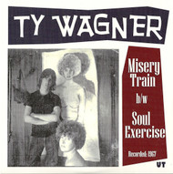 TY WAGNER - MISERY TRAIN / SOUL EXERCISE