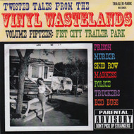 TWISTED TALES FROM THE VINYL WASTELANDS VOL. 15: FIST CITY TRAILER PARK (CD)