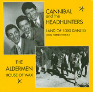CANNIBAL AND THE HEADHUNTERS - LAND OF 1000 DANCES (NON EDITED VERSION) / THE ALDERMEN - HOUSE OF WAX / THE ATLANTICS - FINE FINE FINE / BEAVER SHOT