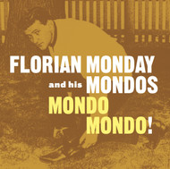 ED-394 FLORIAN MONDAY AND THE MONDOS - MONDO MONDO! LP