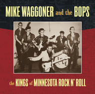 ED 406 MIKE WAGGONER AND THE BOPS - KINGS OF MINNESOTA ROCK & ROLL (LP)