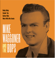 "191 MIKE WAGGONER AND THE BOPS - Baby Baby + 3 (7"" EP)"