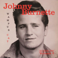 309 JOHNNY BURNETTE - WAMPUS CAT: ROCK AND ROLL DEMOS VOLUME 2 LP (309)