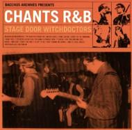 CHANTS R&B - STAGE DOOR WITCHDOCTORS (CD)