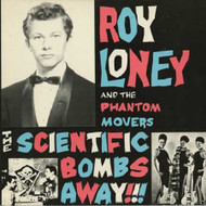 209 ROY LONEY & THE PHANTOM MOVERS  - THE SCIENTIFIC BOMBS AWAY LP (209)