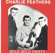 CHARLIE FEATHERS - WILD WILD PARTY (CD)