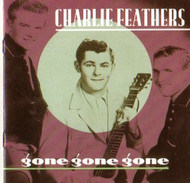 CHARLIE FEATHERS - GONE GONE GONE (CD)