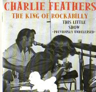CHARLIE FEATHERS - THIS LITTLE SHOW (CD)
