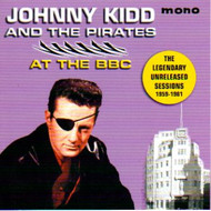JOHNNY KIDD AND THE PIRATES - UNRELEASED BBC SESSIONS 1959-1961 (CD)