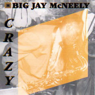 BIG JAY McNEELY - CRAZY (CD)