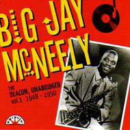BIG JAY McNEELY - THE DEACON, UNABRIDGED VOL. 1: 1948-50 (CD)
