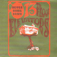 13th FLOOR ELEVATORS - NEVER COME DOWN (CD)
