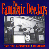 FANTASTIC DEE JAYS - FIGHT FIRE/GET AWAY GIRL/ T&C LANCERS