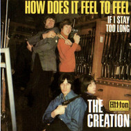 CREATION - HOW DOES IT FEEL TO FEEL/IF I STAY TOO LONG