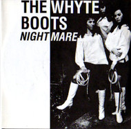 WHYTE BOOTS - NIGHTMARE/THE GIRLS - CHICO'S GIRL